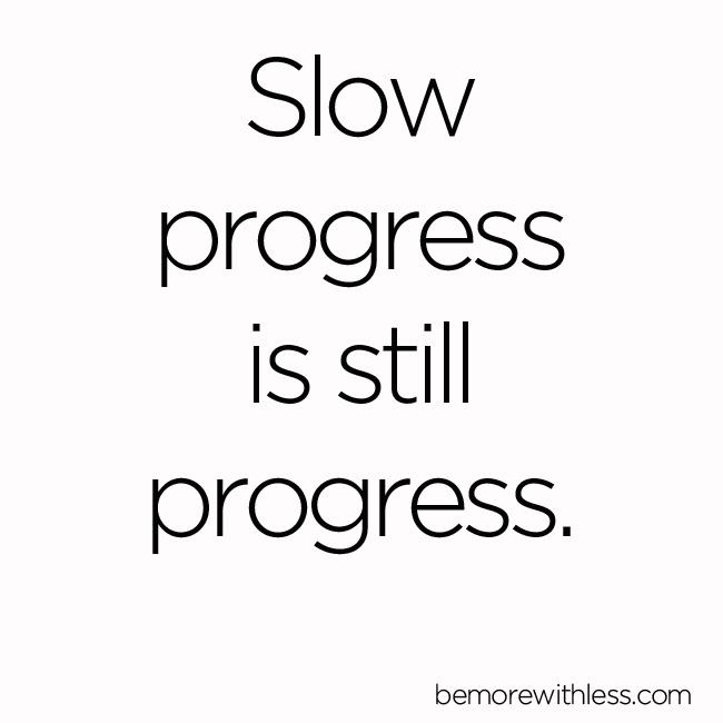 Slow progress is still progress - via BeMoreWithLess.com